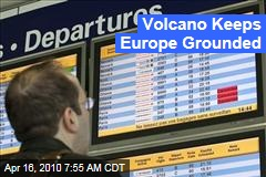 Volcano Keeps Europe Grounded