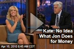 Kate: No Idea What Jon Does for Money