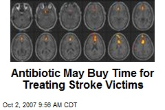 Antibiotic May Buy Time for Treating Stroke Victims