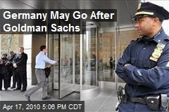 Germany May Go After Goldman Sachs