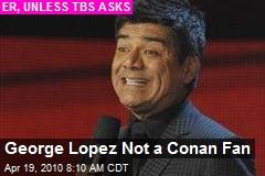 George Lopez Not a Conan Fan