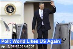 Poll: World Likes US Again