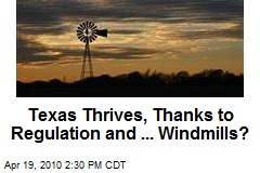 Texas Thrives, Thanks to Regulation and ... Windmills?