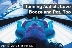 Tanning Addicts Love Booze and Pot, Too