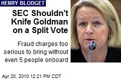 SEC Shouldn't Knife Goldman on a Split Vote