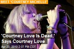 'Courtney Love Is Dead,' Says Courtney Love
