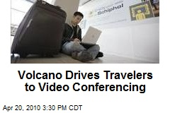 Volcano Drives Travelers to Video Conferencing