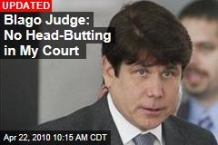 Blago Judge: No Head-Butting in My Court