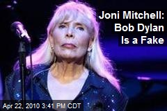 Joni Mitchell: Bob Dylan Is a Fake
