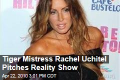 Tiger Mistress Rachel Uchitel Pitches Reality Show