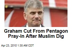 Graham Cut From Pentagon Pray-In After Muslim Dig