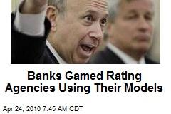 Banks Gamed Rating Agencies Using Their Models