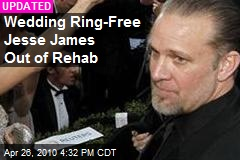 Wedding Ring-Free Jesse James Out of Rehab