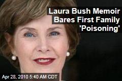 Laura Bush Memoir Bares First Family 'Poisoning'