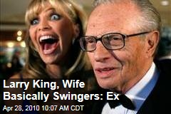 Larry King, Wife Basically Swingers: Ex