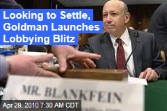 Looking to Settle, Goldman Launches Lobbying Blitz
