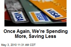 Once Again, We're Spending More, Saving Less
