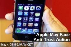 Apple May Face Anti-Trust Action