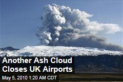 Another Ash Cloud Closes UK Airports
