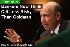 Bankers Now Think Citi Less Risky Than Goldman