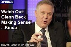 Watch Out: Glenn Beck Making Sense ...Kinda