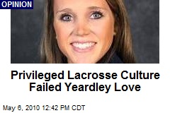Privileged Lacrosse Culture Failed Yeardley Love
