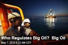 Who Regulates Big Oil? Big Oil