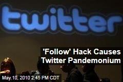 'Follow' Hack Causes Twitter Pandemonium