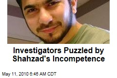 Investigators Puzzled by Shahzad's Incompetence