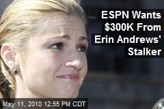 ESPN Wants $300K From Erin Andrews' Stalker