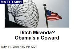 Ditch Miranda? Obama's a Coward