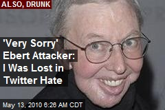 'Very Sorry' Ebert Attacker: I Was Lost in Tweeter Hate Haze