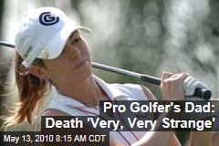 Pro Golfer's Dad: Death 'Very, Very Strange'