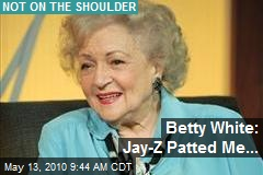 Betty White: Jay-Z Patted Me...
