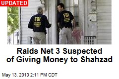 Raids Net 3 Suspected of Giving Money to Shahzad