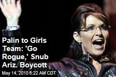 Palin to Girls Team: 'Go Rogue,' Snub Ariz. Boycott