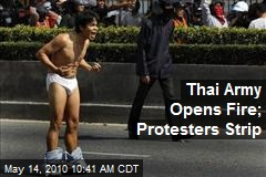 Thai Army Opens Fire; Protesters Strip