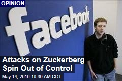 Attacks on Zuckerberg Spin Out of Control