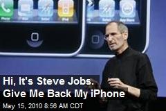 Hi, It's Steve Jobs. Give Me Back My iPhone