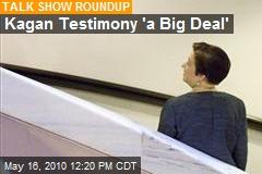 Kagan Testimony 'a Big Deal'
