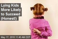 Lying Kids More Likely to Succeed (Honest!)