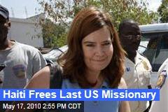 Haiti Frees Last US Missionary