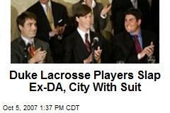 Duke Lacrosse Players Slap Ex-DA, City With Suit