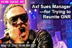 Axl Sues Manager —for Trying to Reunite GNR