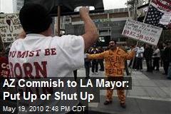 """AZ Commissioner to LA Mayor """"Put up or Shut Up"""""""