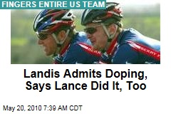 Landis Admits Doping, Says Lance Did It, Too
