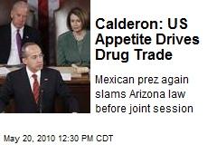 Calderon: US Appetite Drives Drug Trade