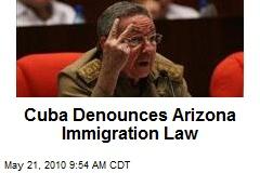 Cuba Denounces Arizona Immigration Law
