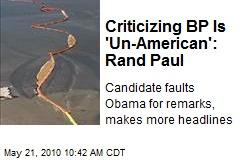 Criticizing BP Is 'Un-American': Rand Paul