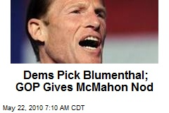 Dems Pick Blumenthal; GOP Gives McMahon Nod